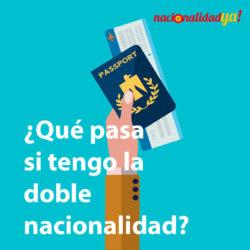 ¿Qué pasa si tengo Doble Nacionalidad? - nacionalidadya.com