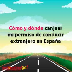 Cómo y dónde canjear mi permiso de conducir extranjero en España - NacionalidadYA.com