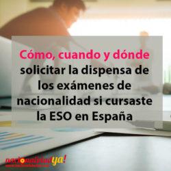 Cómo, cuando y dónde solicitar la dispensa de los exámenes de nacionalidad si cursaste la ESO en España - NacionalidadYA.com