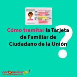 Cómo tramitar la tarjeta de familiar de ciudadano de la Unión - NacionalidadYA.com